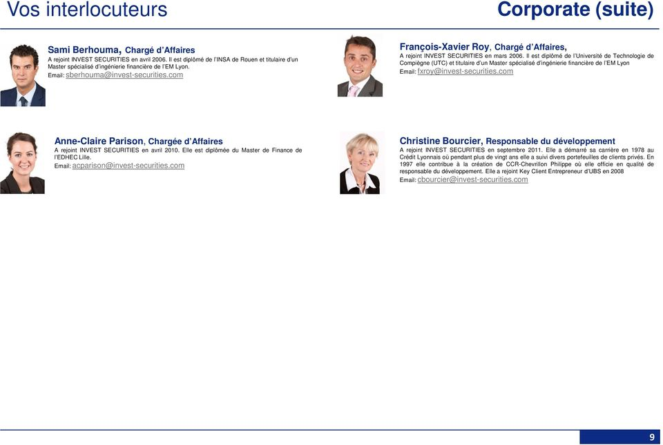 com François-Xavier Roy, Chargé d Affaires, A rejoint INVEST SECURITIES en mars 2006.
