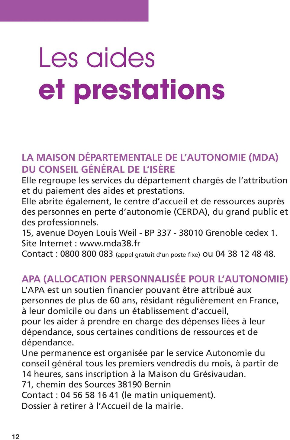 15, avenue Doyen Louis Weil - BP 337-38010 Grenoble cedex 1. Site Internet : www.mda38.fr Contact : 0800 800 083 (appel gratuit d un poste fixe) ou 04 38 12 48 48.