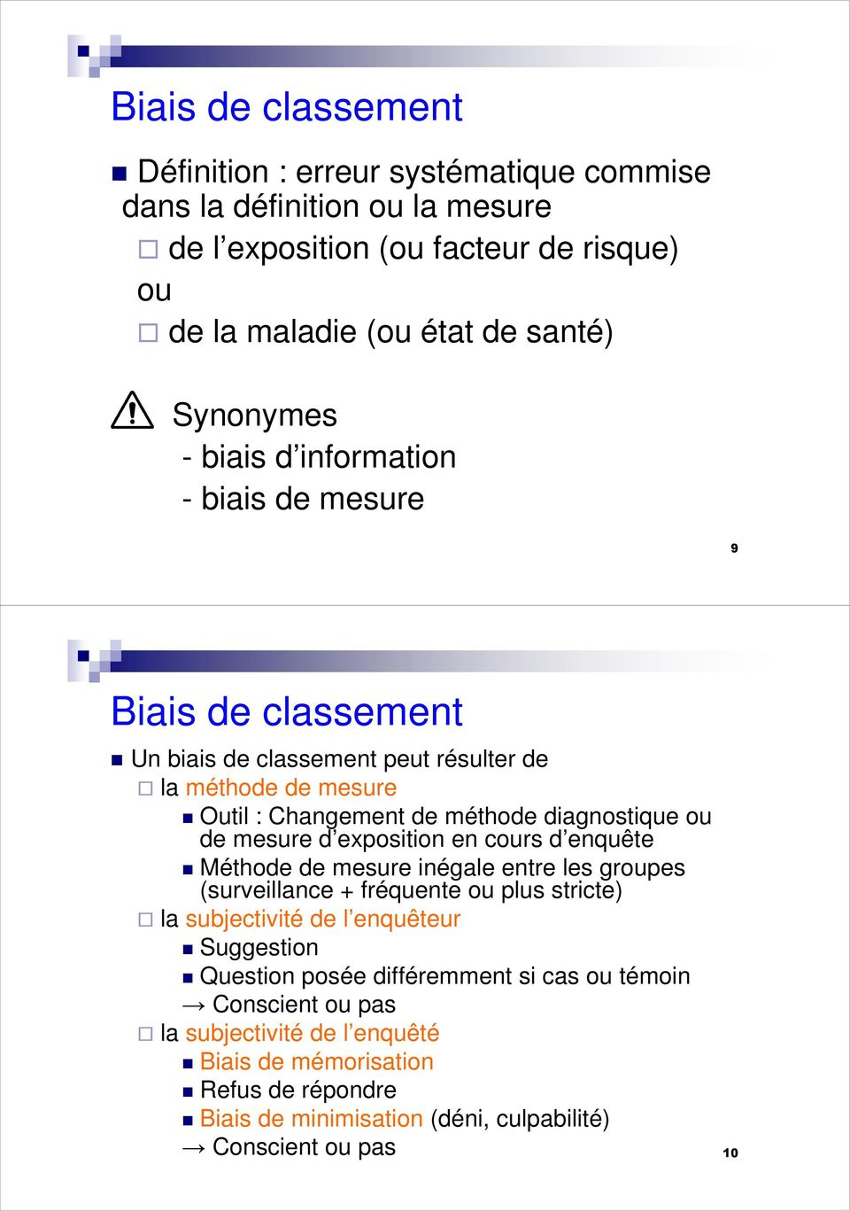 mesure d exposition en cours d enquête Méthode de mesure inégale entre les groupes (surveillance + fréquente ou plus stricte) la subjectivité de l enquêteur Suggestion Question