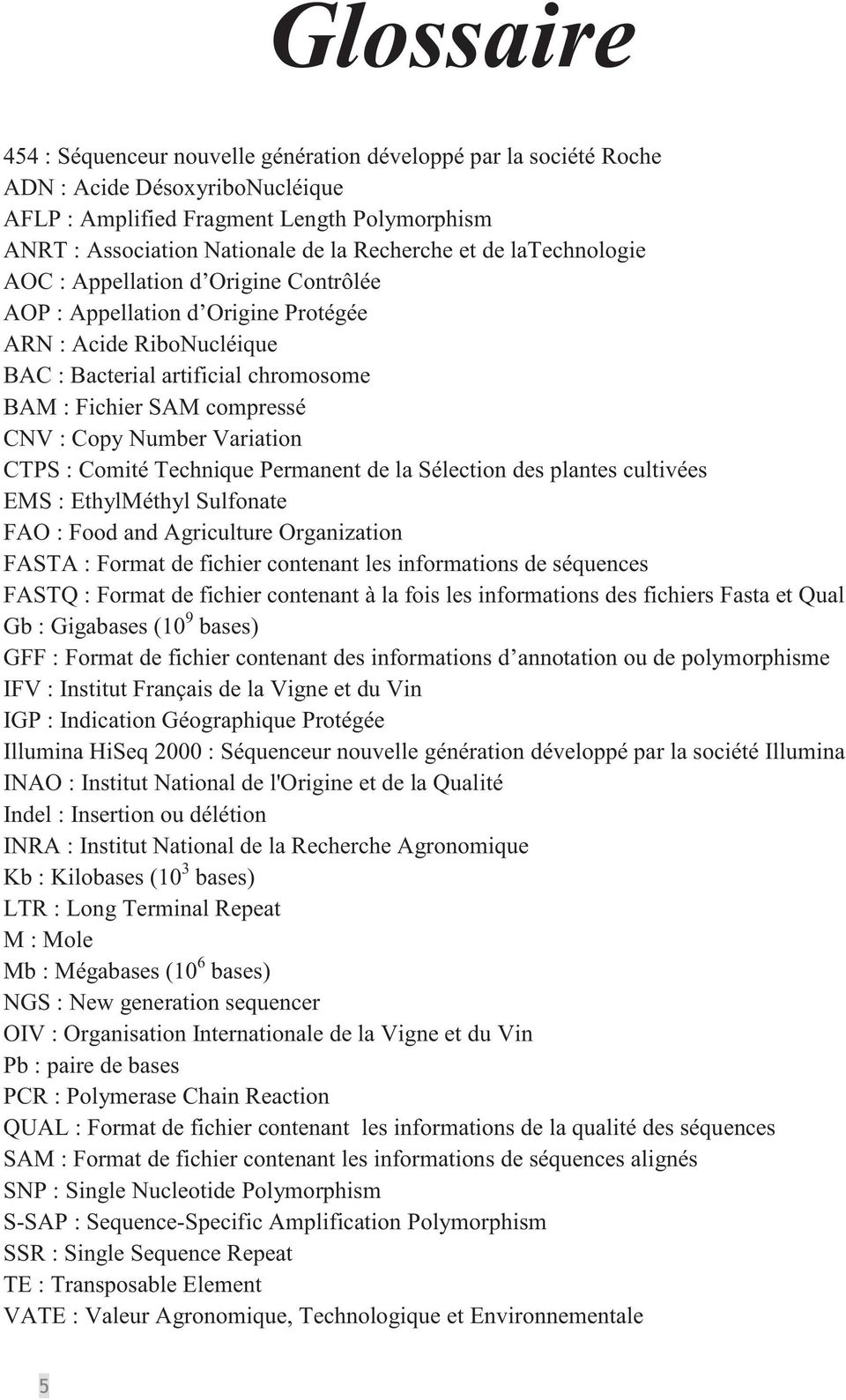 CNV : Copy Number Variation CTPS : Comité Technique Permanent de la Sélection des plantes cultivées EMS : EthylMéthyl Sulfonate FAO : Food and Agriculture Organization FASTA : Format de fichier