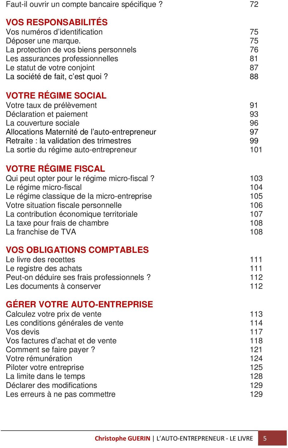 88 VOTRE RÉGIME SOCIAL Votre taux de prélèvement 91 Déclaration et paiement 93 La couverture sociale 96 Allocations Maternité de l auto-entrepreneur 97 Retraite : la validation des trimestres 99 La