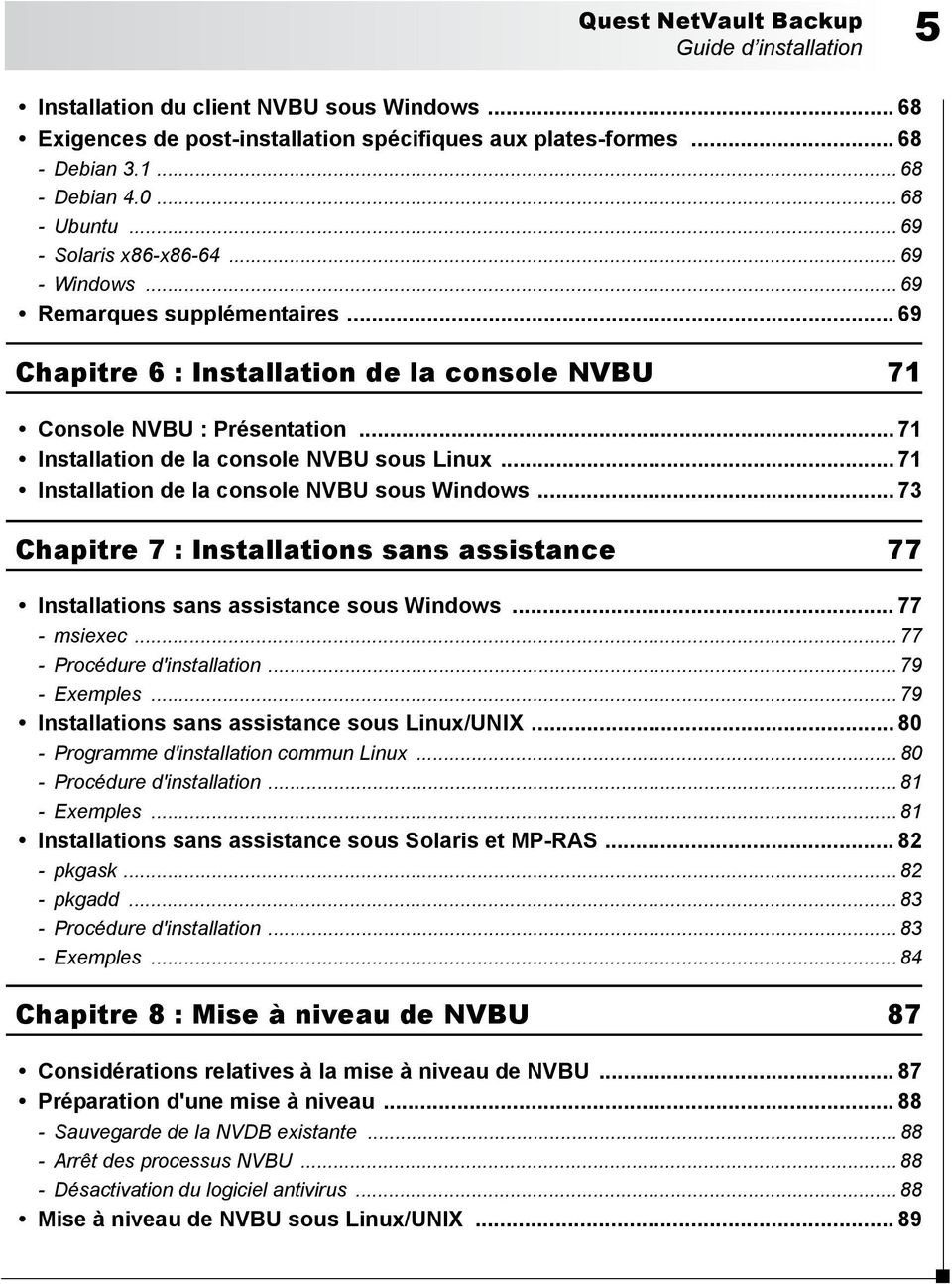 .. 71 Installation de la console NVBU sous Linux... 71 Installation de la console NVBU sous Windows... 73 Chapitre 7 : Installations sans assistance 77 Installations sans assistance sous Windows.