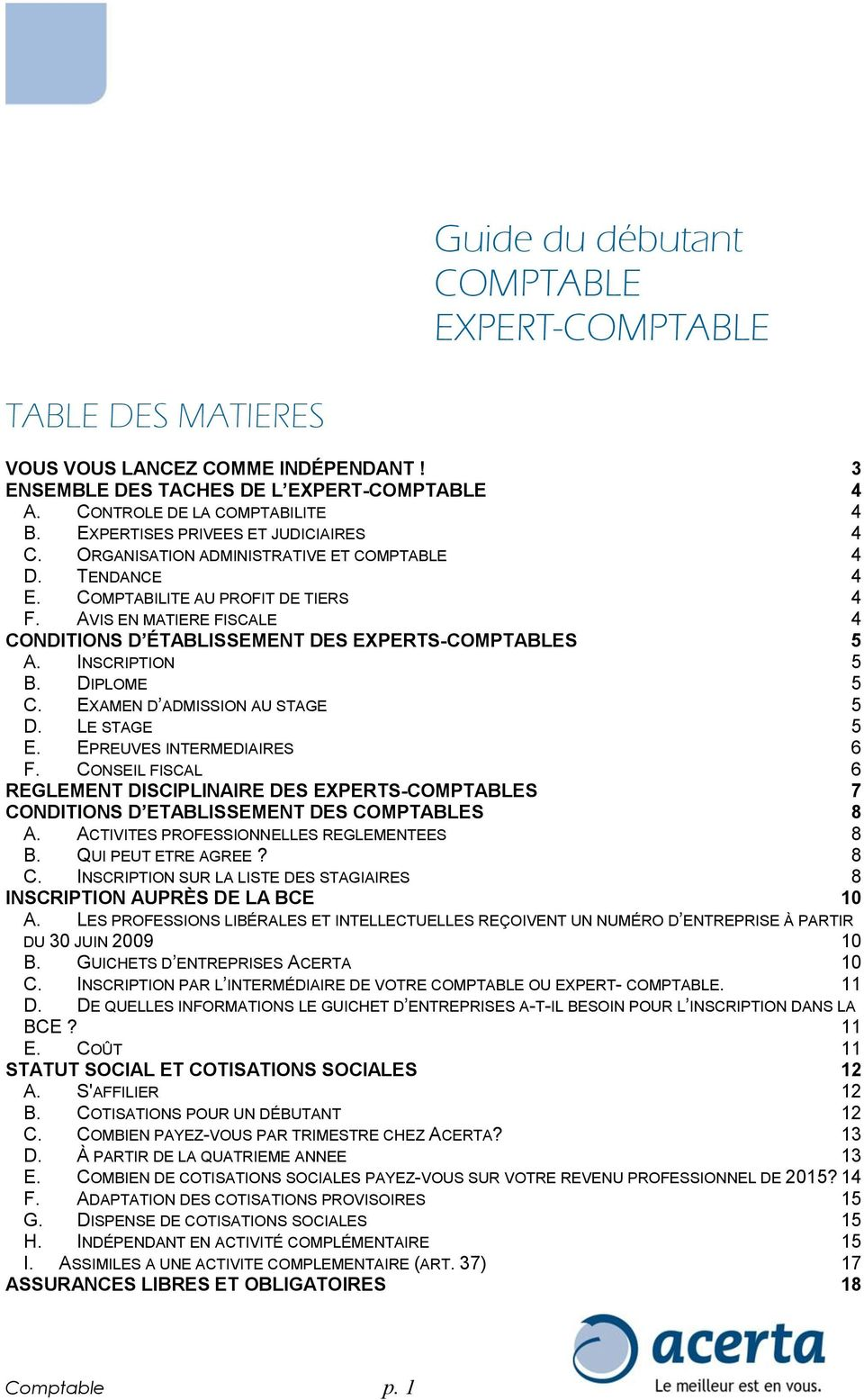 AVIS EN MATIERE FISCALE 4 CONDITIONS D ÉTABLISSEMENT DES EXPERTS-COMPTABLES 5 A. INSCRIPTION 5 B. DIPLOME 5 C. EXAMEN D ADMISSION AU STAGE 5 D. LE STAGE 5 E. EPREUVES INTERMEDIAIRES 6 F.