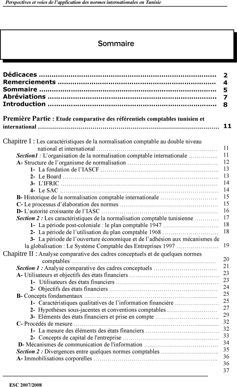 international 11 Section1 : L organisation de la normalisation comptable internationale... 11 A- Structure de l organisme de normalisation 12 12 1- La fondation de l IASCF.. 13 2- Le Board.