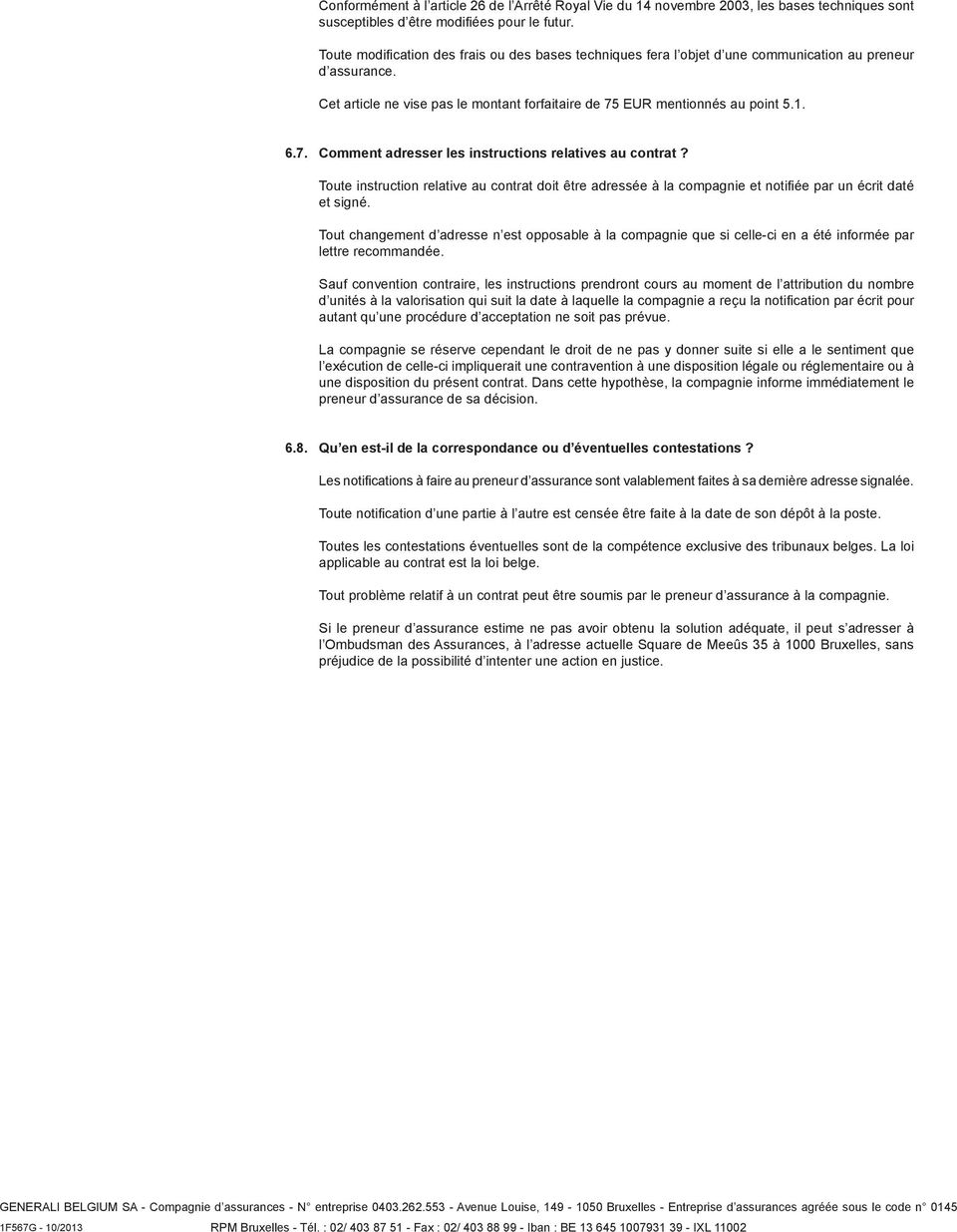 EUR mentionnés au point 5.1. 6.7. Comment adresser les instructions relatives au contrat?