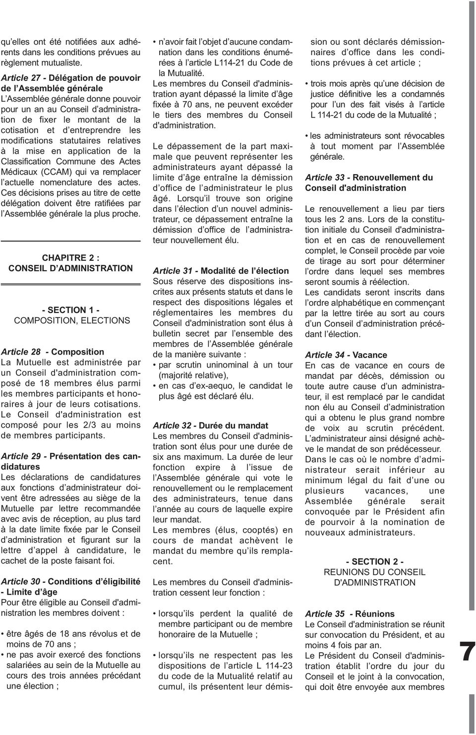 modifications statutaires relatives à la mise en application de la Classification Commune des Actes Médicaux (CCAM) qui va remplacer l actuelle nomenclature des actes.
