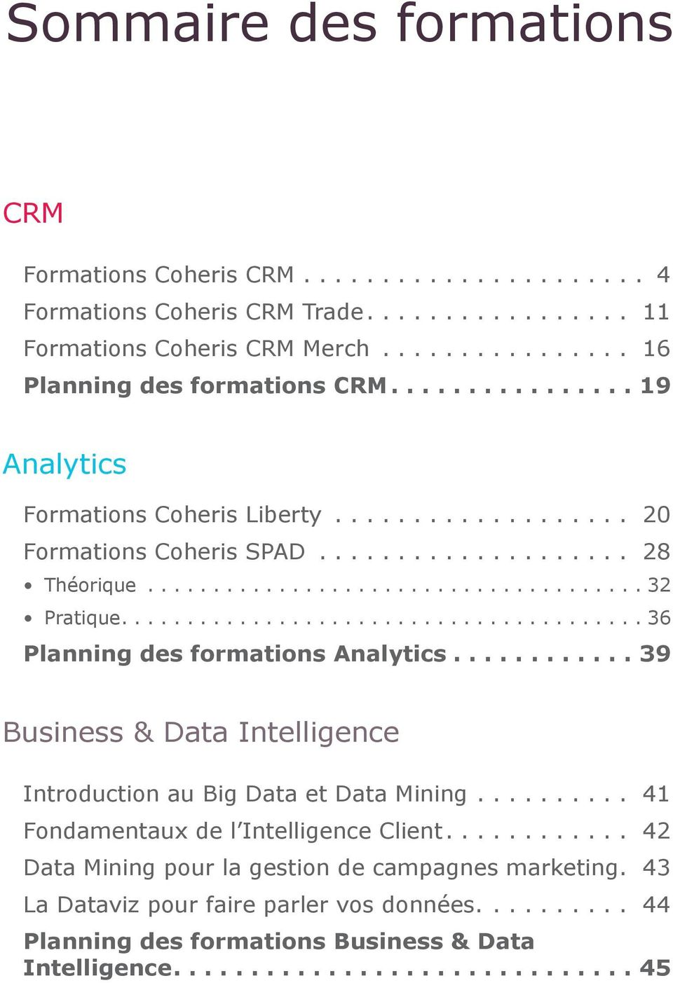 ..36 Planning des formations Analytics...39 Business & Data Intelligence Introduction au Big Data et Data Mining.