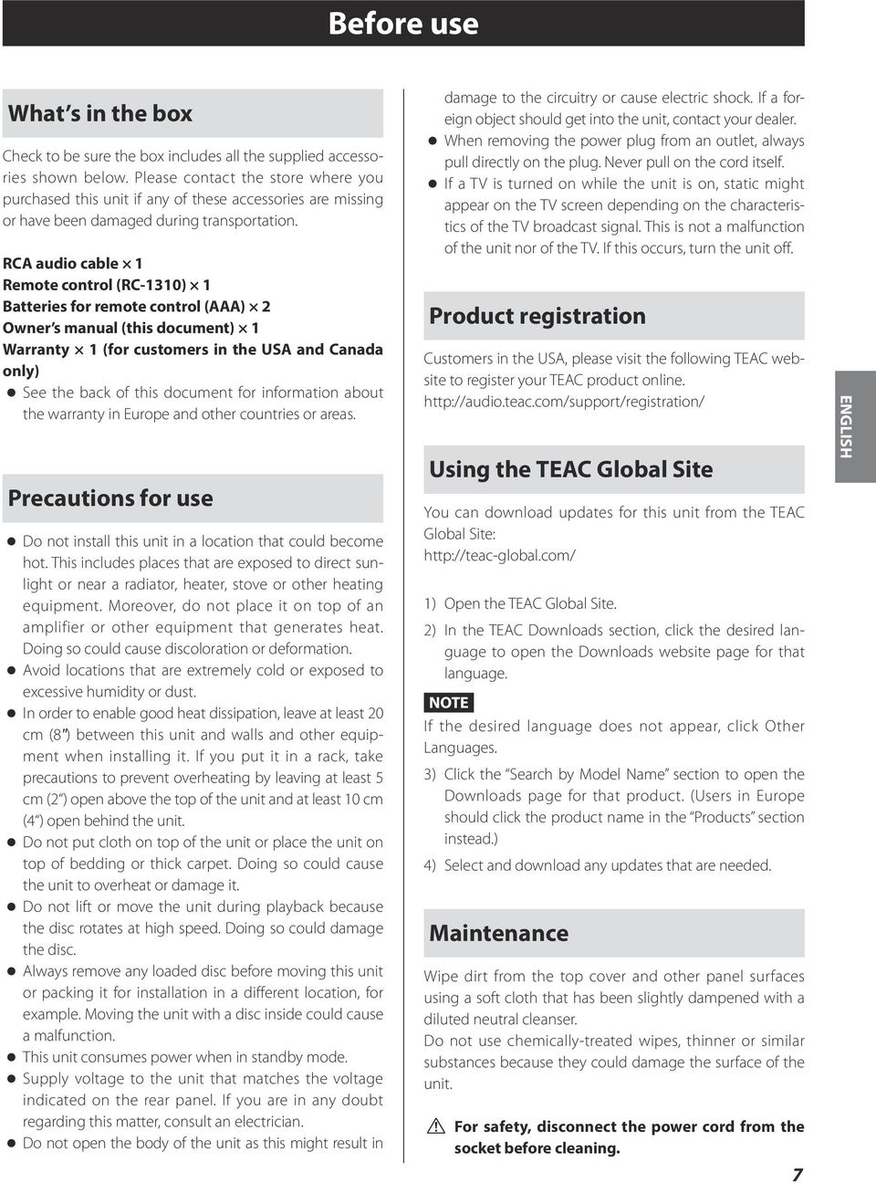 RCA audio cable 1 Remote control (RC-1310) 1 Batteries for remote control (AAA) 2 Owner s manual (this document) 1 Warranty 1 (for customers in the USA and Canada only) See the back of this document