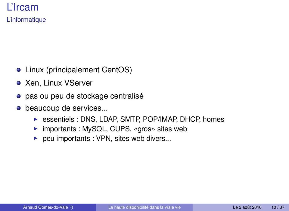.. essentiels : DNS, LDAP, SMTP, POP/IMAP, DHCP, homes importants : MySQL, CUPS, «gros»