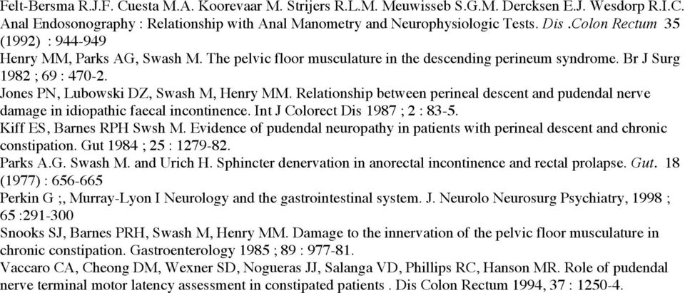 Relationship between perineal descent and pudendal nerve damage in idiopathic faecal incontinence. Int J Colorect Dis 1987 ; 2 : 83-5. Kiff ES, Barnes RPH Swsh M.