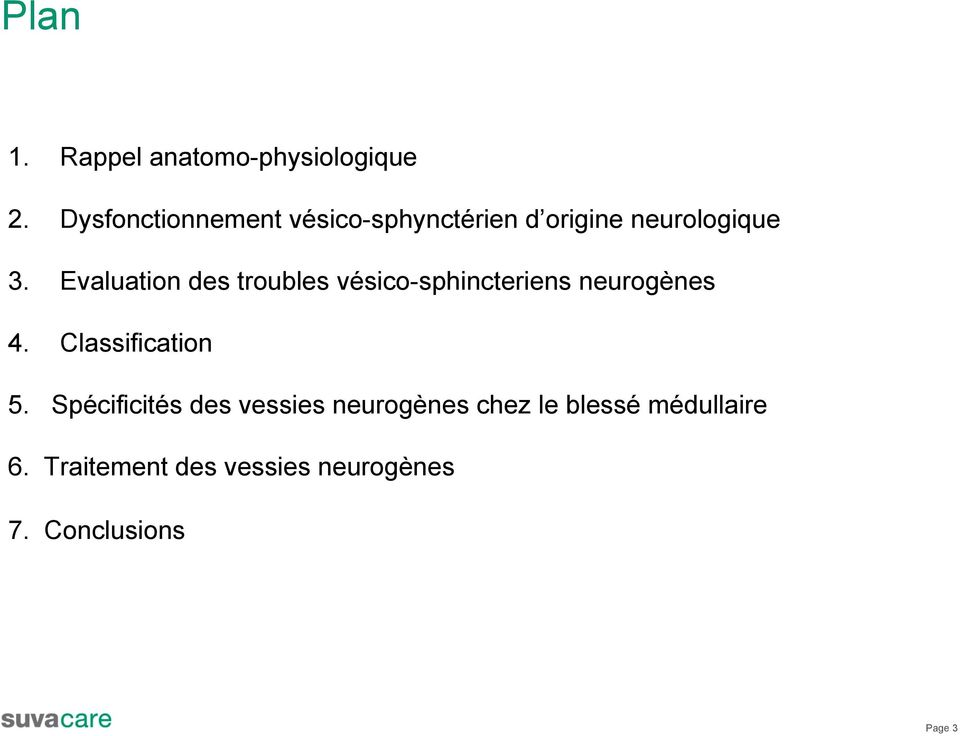 Evaluation des troubles vésico-sphincteriens neurogènes 4. Classification 5.