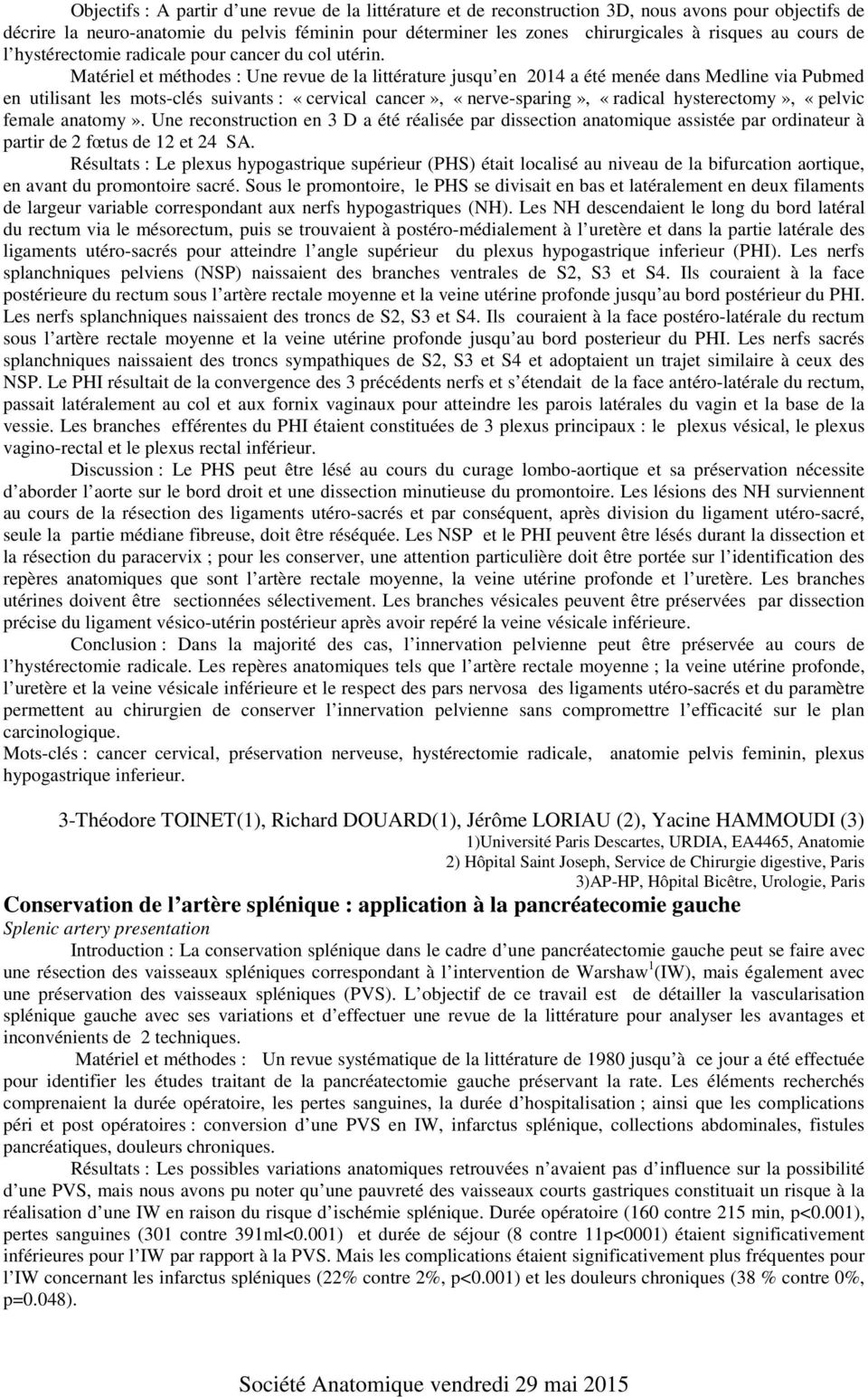 Matériel et méthodes : Une revue de la littérature jusqu en 2014 a été menée dans Medline via Pubmed en utilisant les mots-clés suivants : «cervical cancer», «nerve-sparing», «radical hysterectomy»,