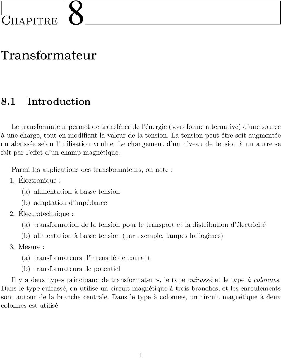 Parmi les applications des transformateurs, on note : 1. Électronique : (a) alimentation à basse tension (b) adaptation d impédance 2.