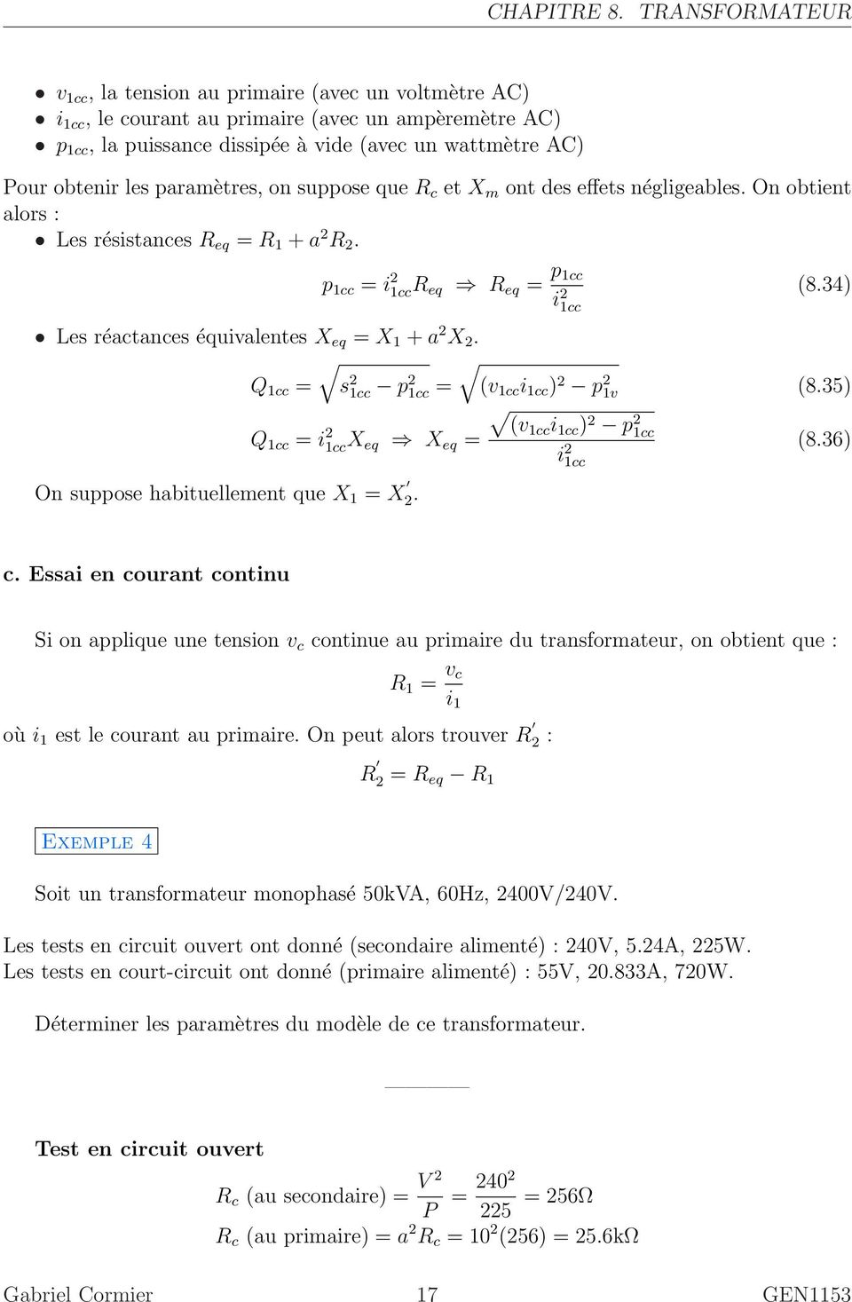 34) Les réactances équivalentes X eq = X 1 a 2 X 2. Q 1cc = s 2 1cc p 2 1cc = (v 1cc i 1cc ) 2 p 2 1v (8.35) Q 1cc = i 2 1ccX eq X eq = On suppose habituellement que X 1 = X 2.