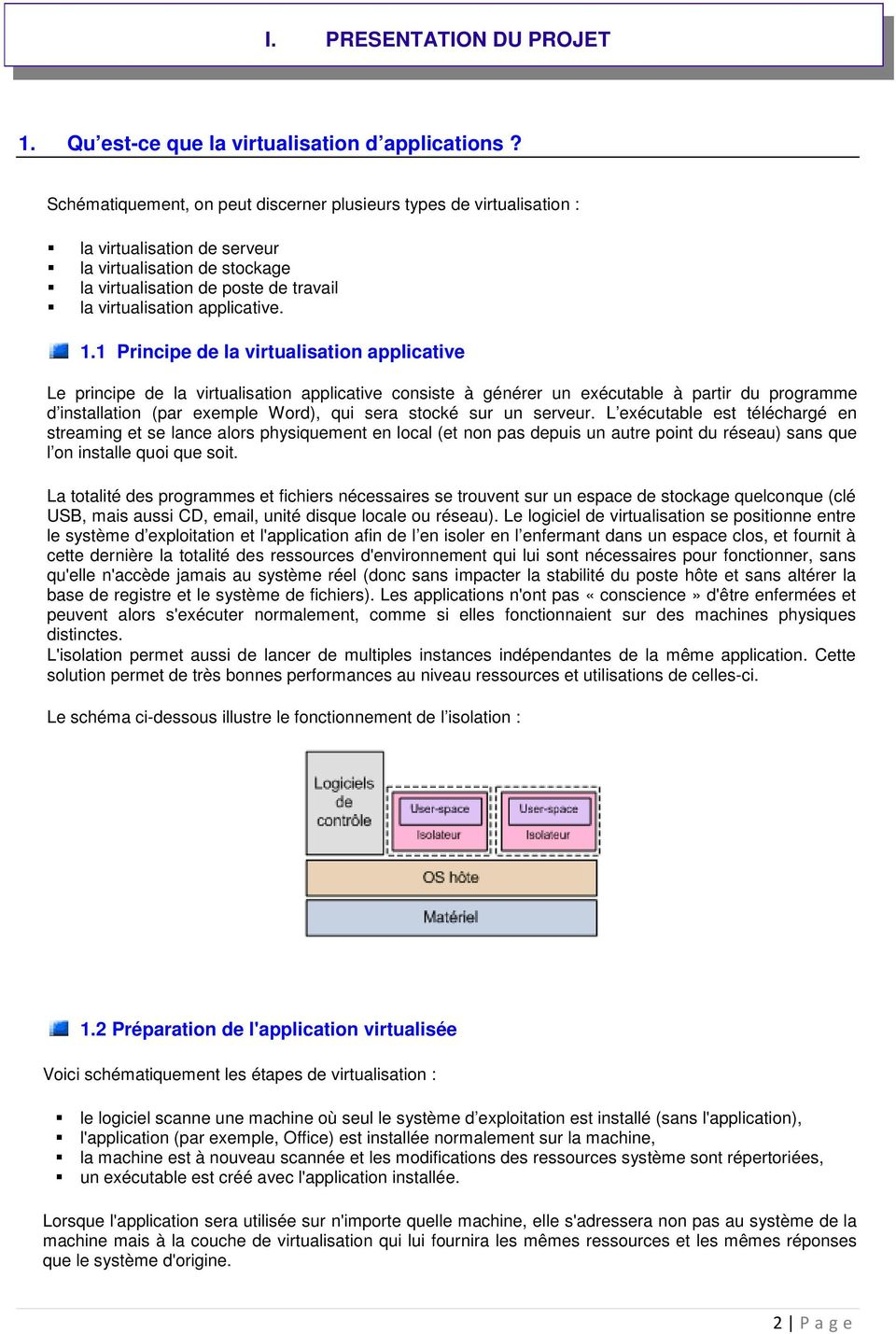 1.1 Principe de la virtualisation applicative Le principe de la virtualisation applicative consiste à générer un exécutable à partir du programme d installation (par exemple Word), qui sera stocké
