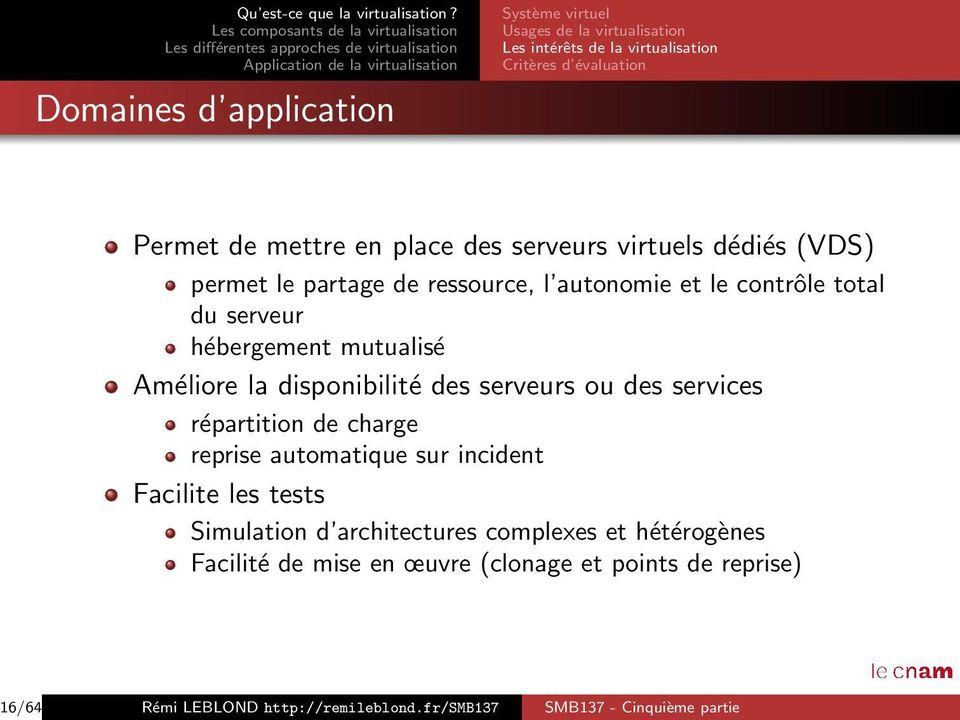 disponibilité des serveurs ou des services répartition de charge reprise automatique sur incident Facilite les tests Simulation d architectures