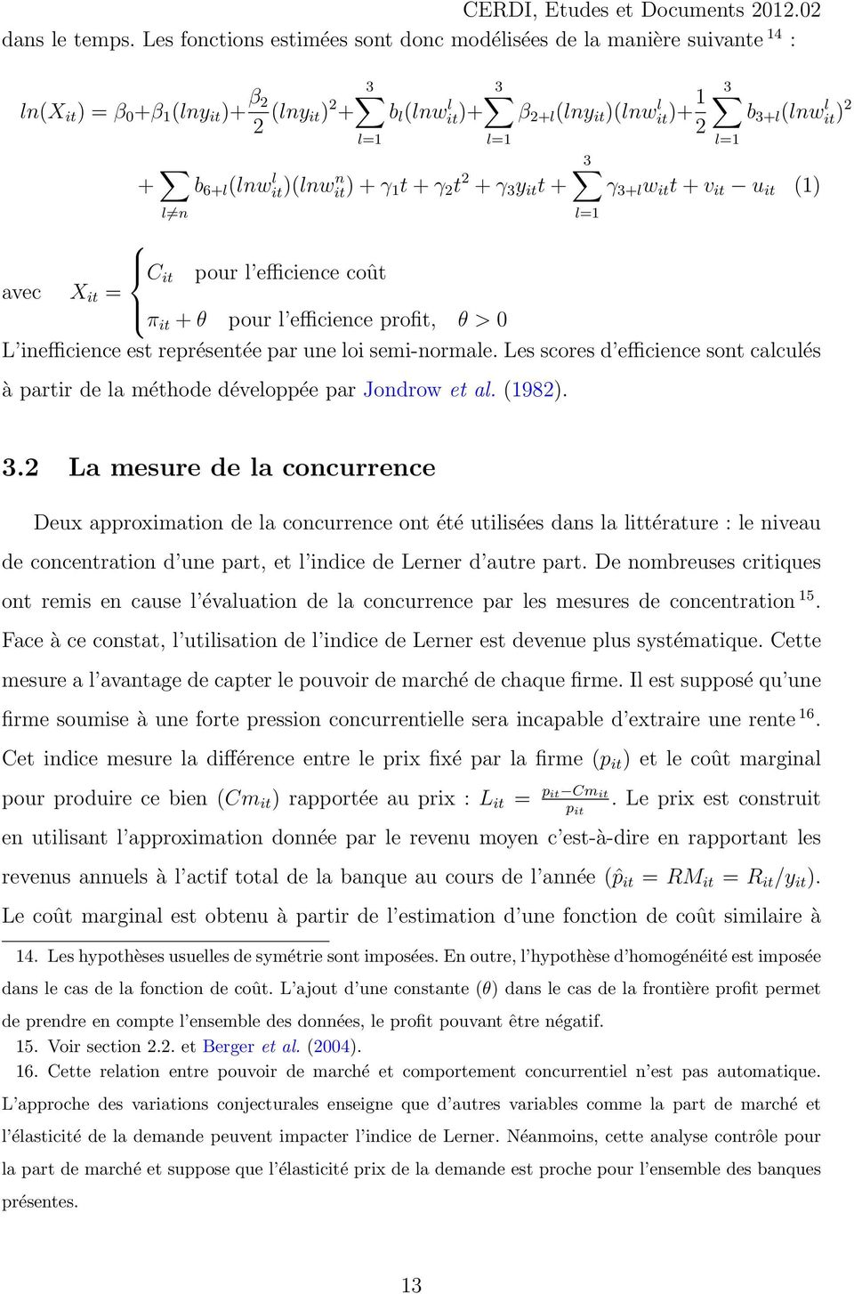 it)(lnw n it) + γ 1 t + γ 2 t 2 + γ 3 y it t + 3 b 3+l (lnwit) l 2 l=1 3 γ 3+l w it t + v it u it (1) C it pour l efficience coût avec X it = π it + θ pour l efficience profit, θ > 0 L inefficience