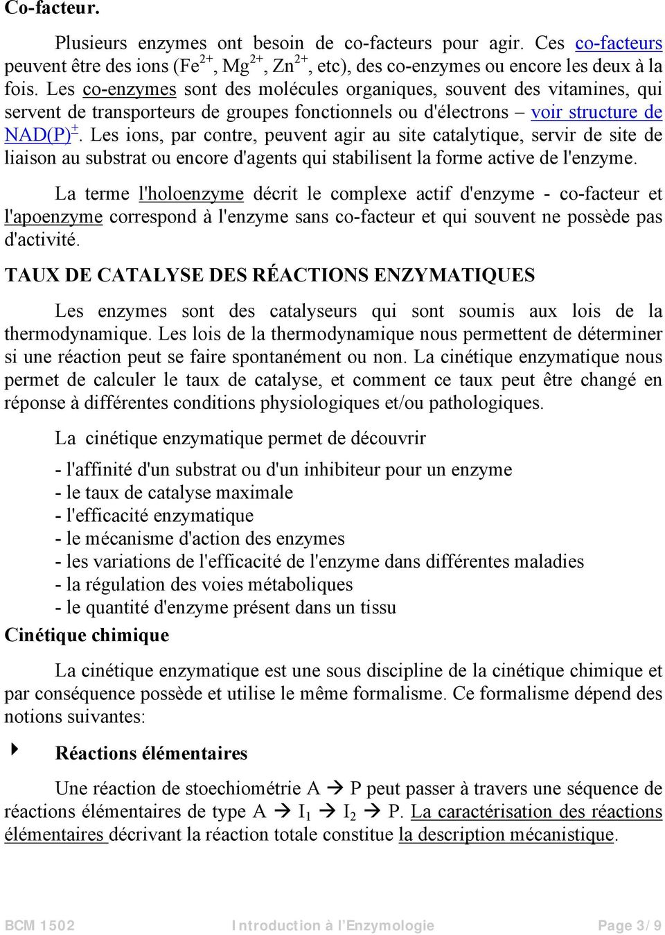 Les ions, par contre, peuvent agir au site catalytique, servir de site de liaison au substrat ou encore d'agents qui stabilisent la forme active de l'enzyme.