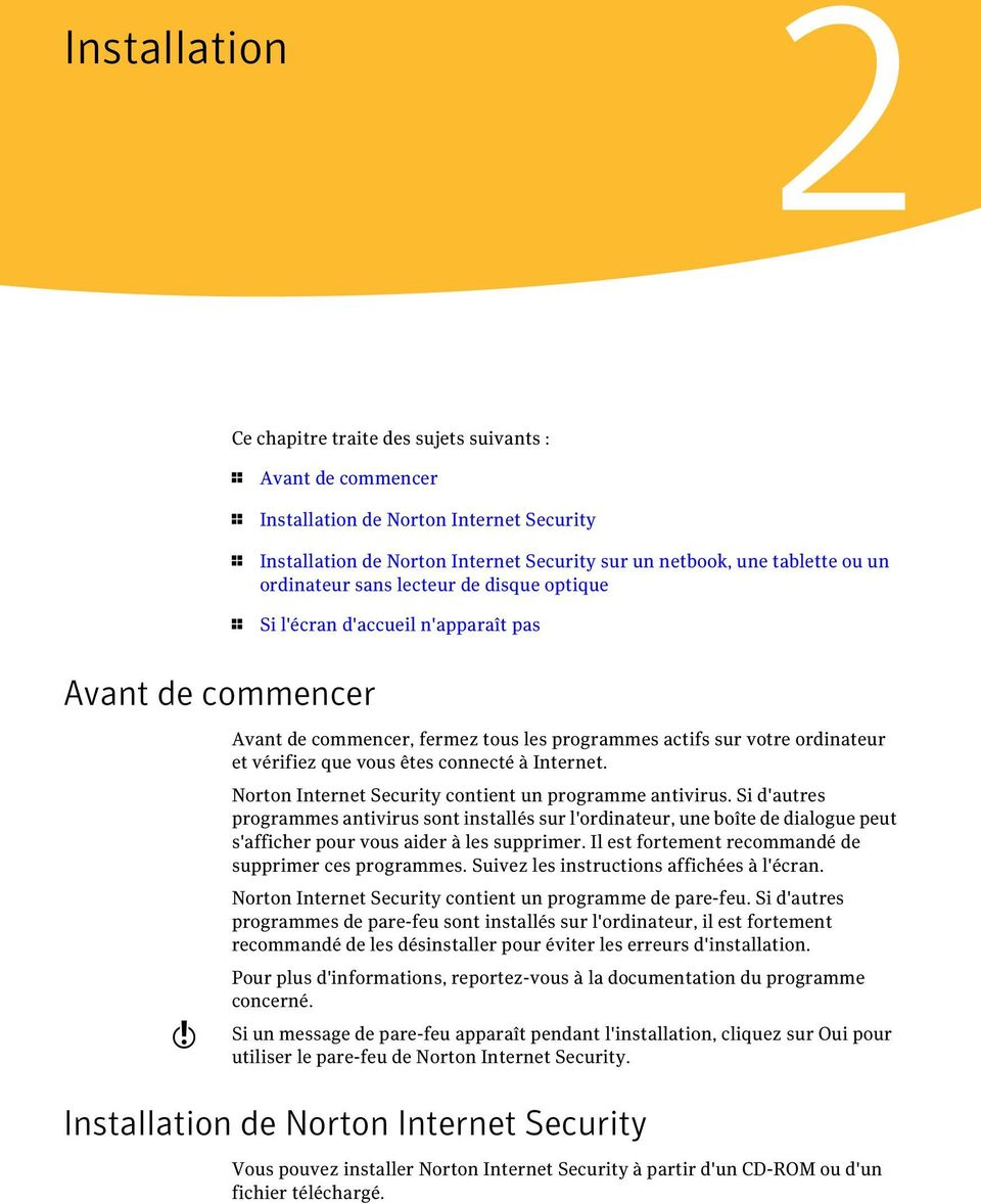 êtes connecté à Internet. Norton Internet Security contient un programme antivirus.