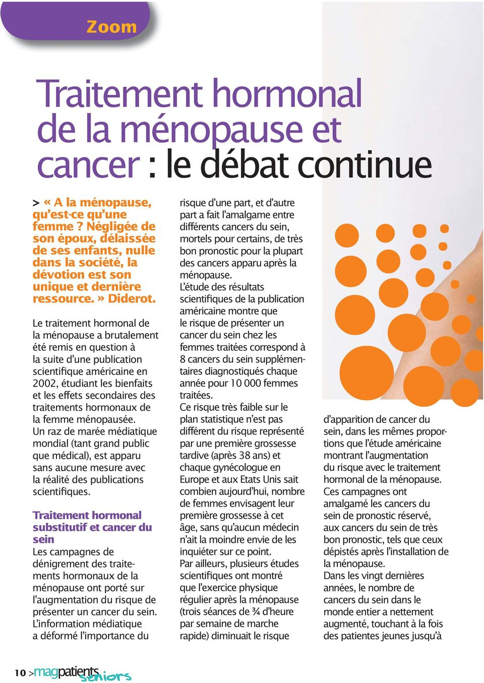Le traitement hormonal de la ménopause a brutalement été remis en question à la suite d une publication scientifique américaine en 2002, étudiant les bienfaits et les effets secondaires des
