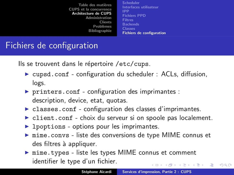classes.conf - configuration des classes d imprimantes. client.conf - choix du serveur si on spoole pas localement.