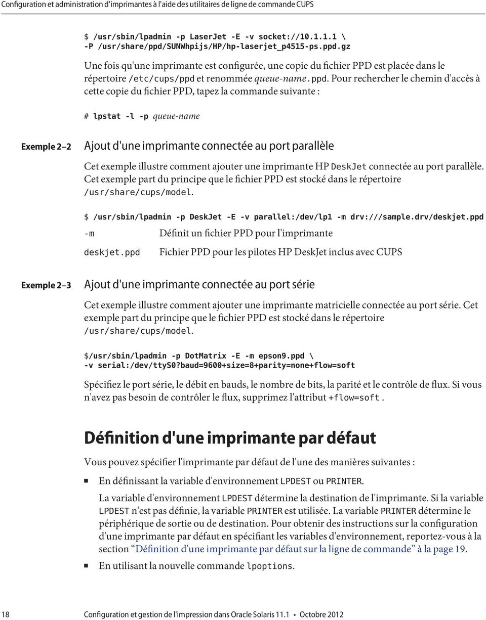 ppd. Pour rechercher le chemin d'accès à cette copie du fichier PPD, tapez la commande suivante : # lpstat -l -p queue-name Exemple 2 2 Ajout d'une imprimante connectée au port parallèle Cet exemple