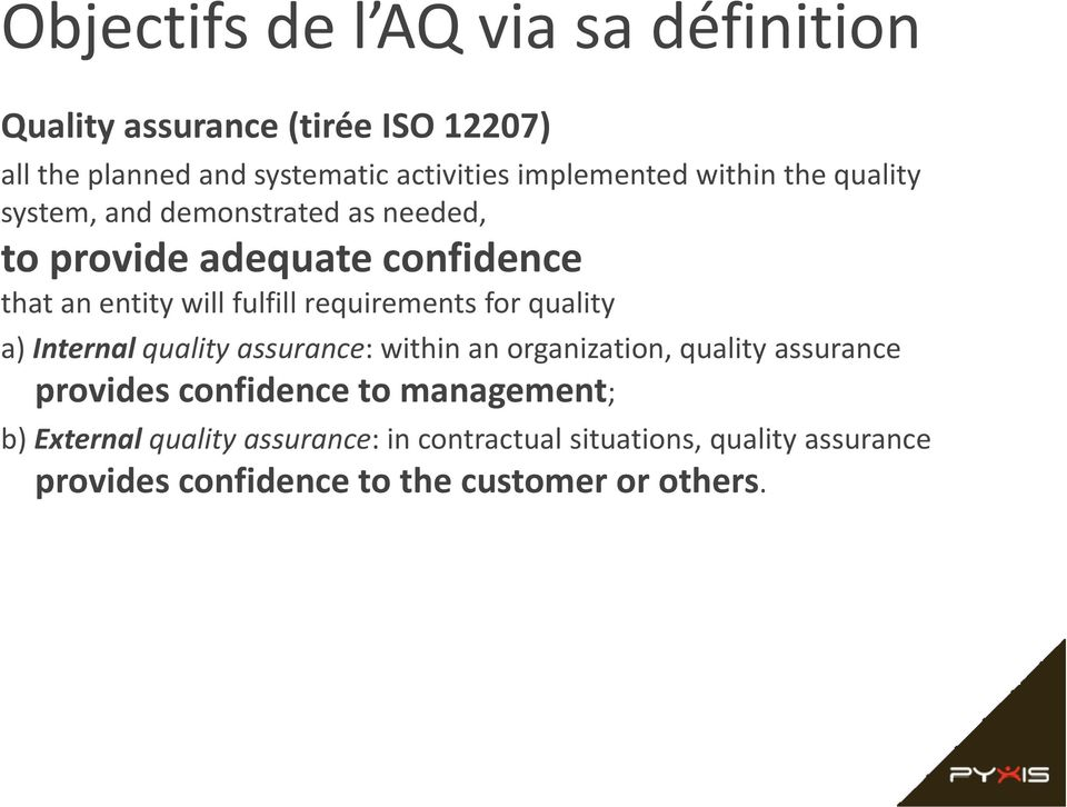 quality assurance: within an organization, quality assurance provides confidence to management; b) External quality assurance: in contractual