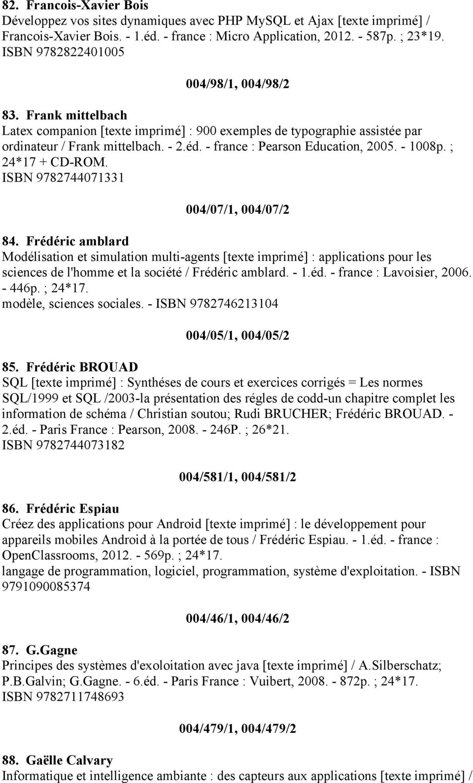 - france : Pearson Education, 2005. - 1008p. ; 24*17 + CD-ROM. ISBN 9782744071331 004/07/1, 004/07/2 84.