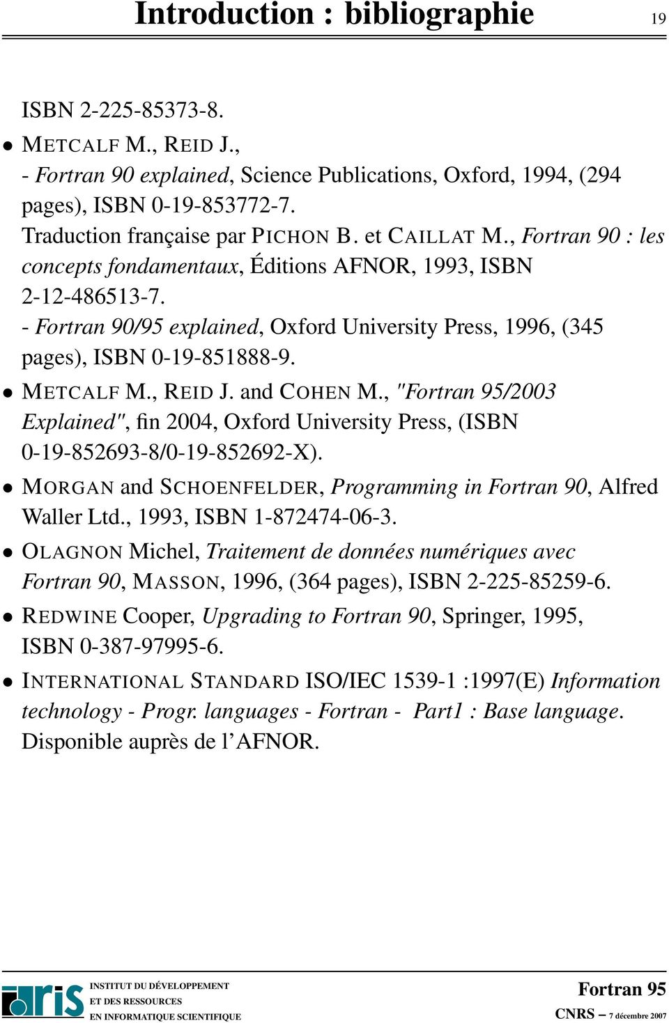 ", REID J. and COHEN M., ""/2003 Explained"", fin 2004, Oxford University Press, (ISBN 0-19-852693-8/0-19-852692-X). MORGAN and SCHOENFELDER, Programming in Fortran 90, Alfred Waller Ltd."