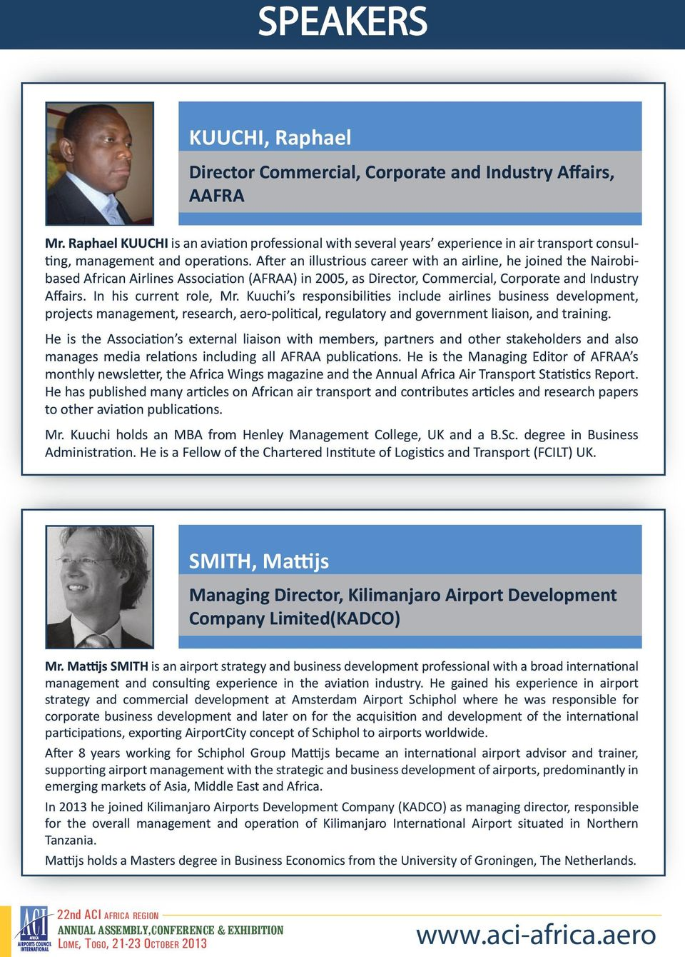 After an illustrious career with an airline, he joined the Nairobibased African Airlines Association (AFRAA) in 2005, as Director, Commercial, Corporate and Industry Affairs. In his current role, Mr.