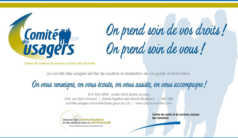 On vous renseigne, on vous écoute, on vous assiste, on vous accompagne! 819.324.