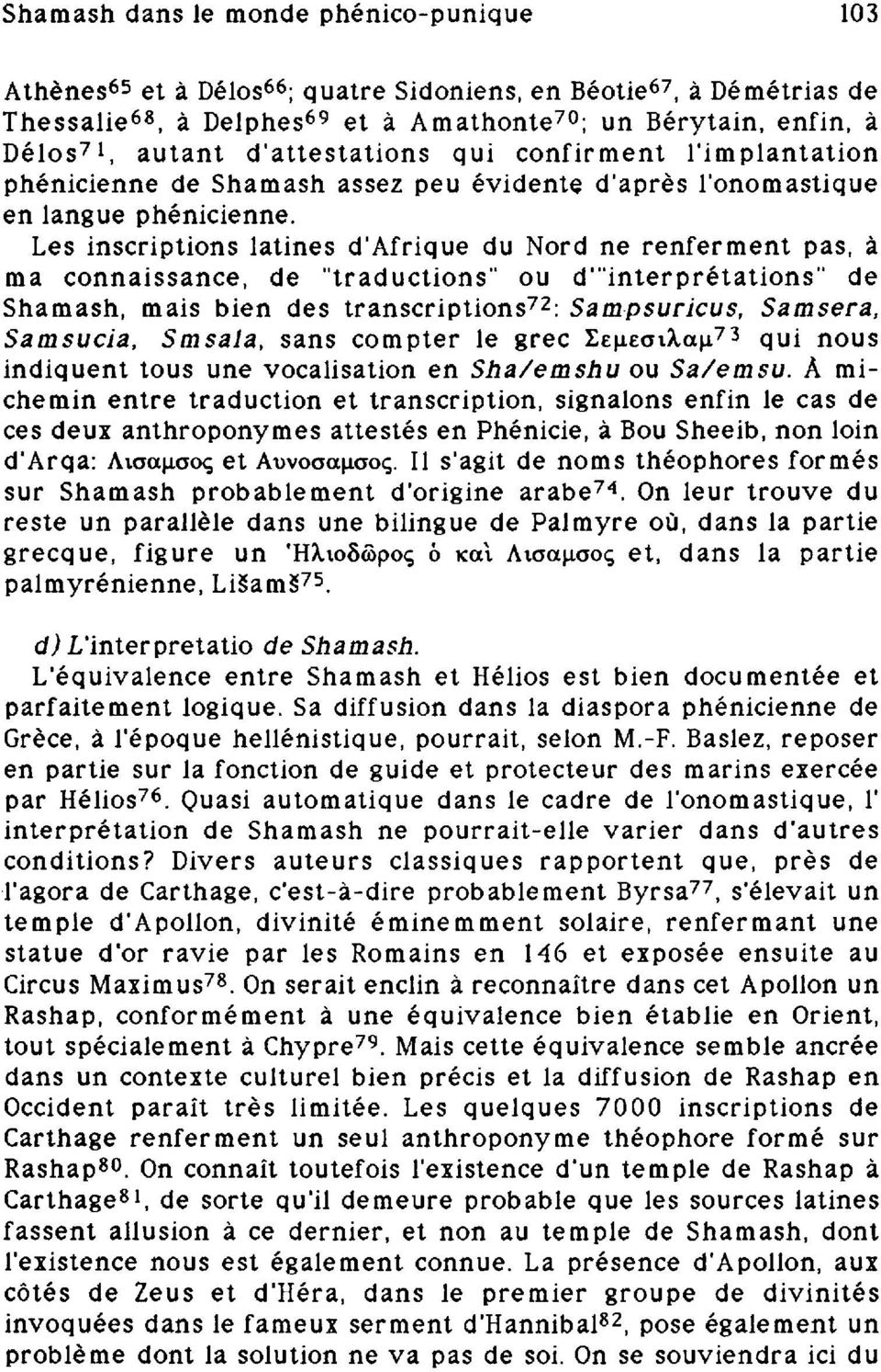 "Les inscriptions latines d'afrique du Nord ne renferment pas, à ma connaissance, de ""traductions"" ou d'interprétations"" de Shamash, mais bien des transcriptions 72 : Sampsuricus, Samsera, Samsucia,"