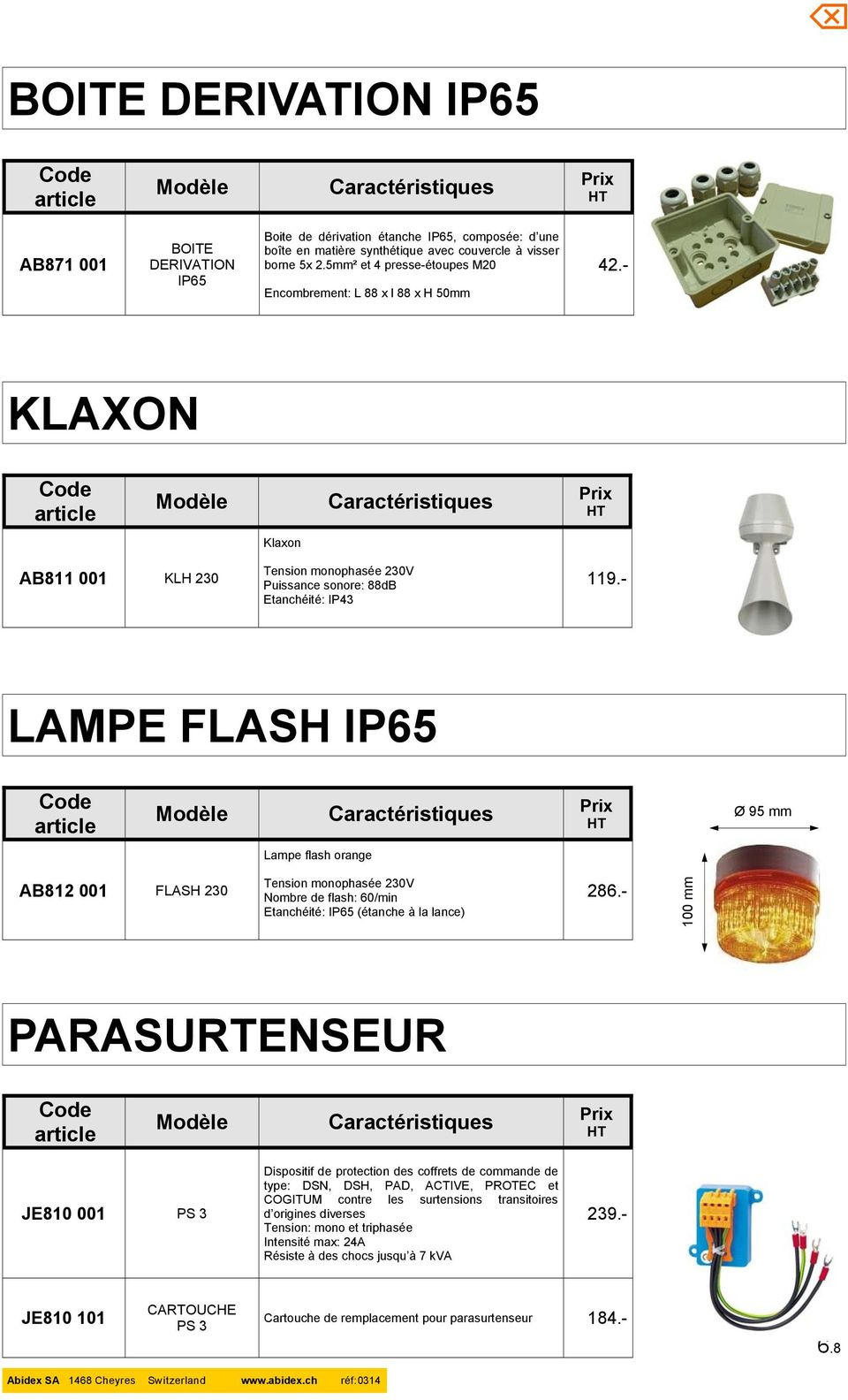- LAMPE FLASH IP65 Ø 95 mm Lampe flash orange AB812 001 FLASH 230 Tension monophasée 230V Nombre de flash: 60/min Etanchéité: IP65 (étanche à la lance) 286.