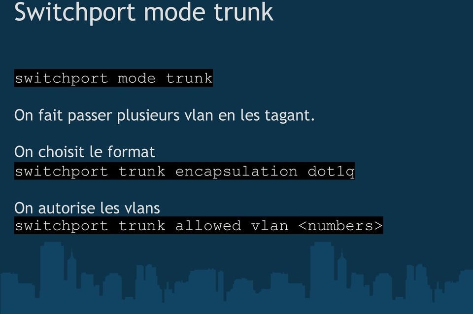 On choisit le format switchport trunk encapsulation