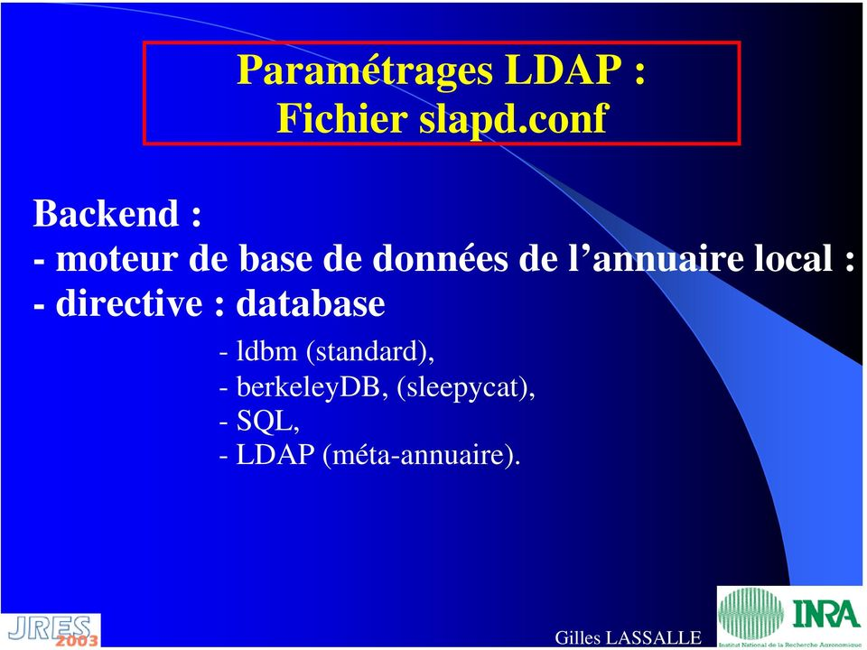 annuaire local : - directive : database - ldbm