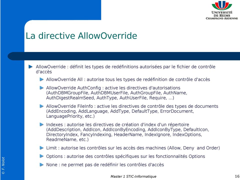..) AllowOverride FileInfo : active les directives de contrôle des types de documents (AddEncoding, AddLanguage, AddType, DefaultType, ErrorDocument, LanguagePriority, etc.