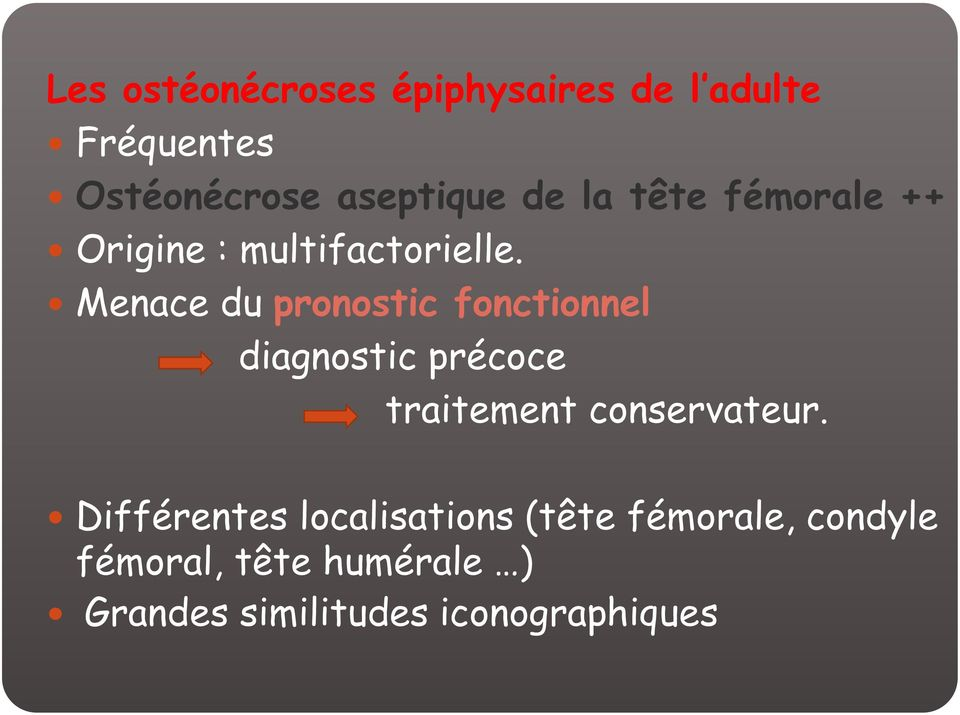 Menace du pronostic fonctionnel diagnostic précoce traitement conservateur.