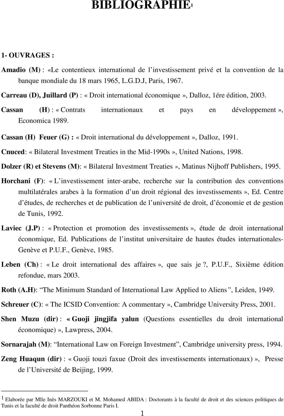 Cassan (H) Feuer (G) : «Droit international du développement», Dalloz, 1991. Cnuced: «Bilateral Investment Treaties in the Mid-1990s», United Nations, 1998.