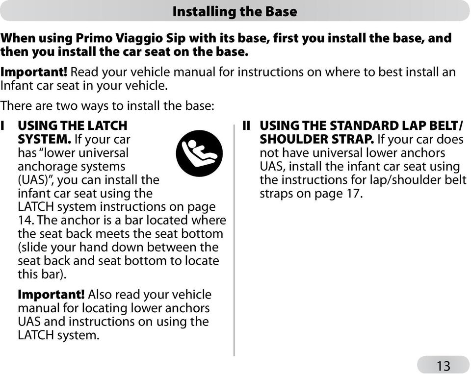 If your car has lower universal anchorage systems (UAS), you can install the infant car seat using the LATCH system instructions on page 14.