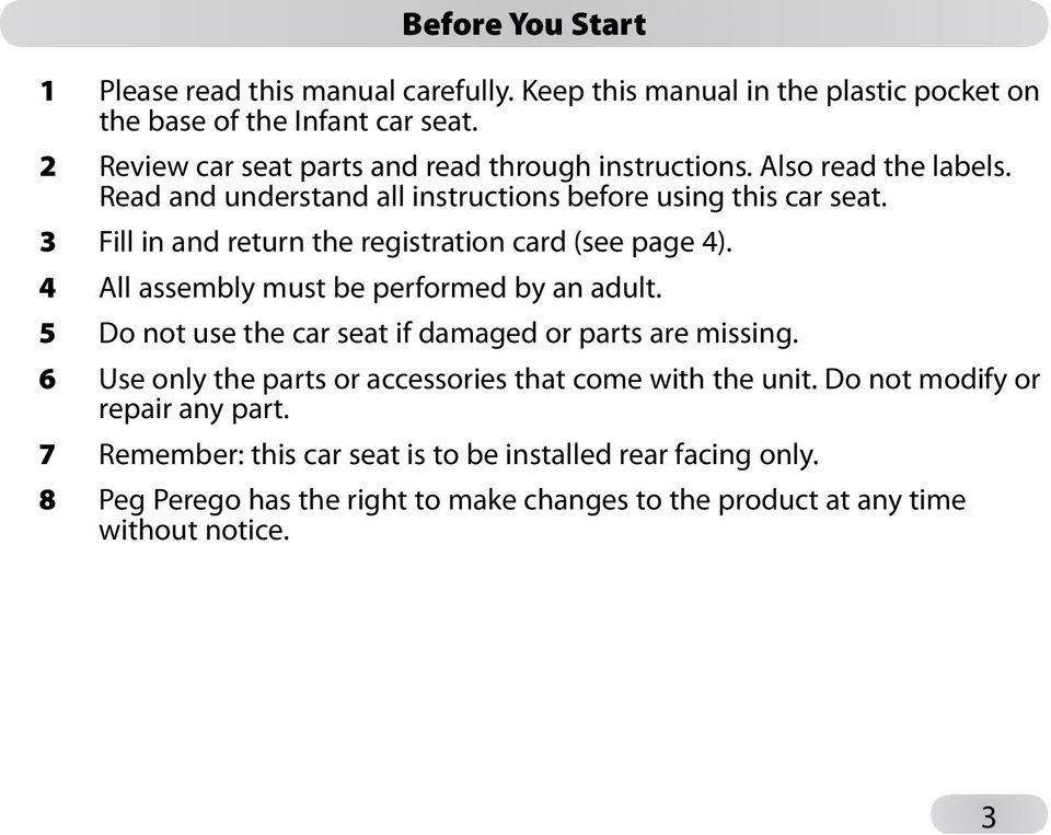 3 Fill in and return the registration card (see page 4). 4 All assembly must be performed by an adult. 5 Do not use the car seat if damaged or parts are missing.