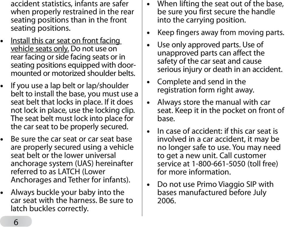 If you use a lap belt or lap/shoulder belt to install the base, you must use a seat belt that locks in place. If it does not lock in place, use the locking clip.