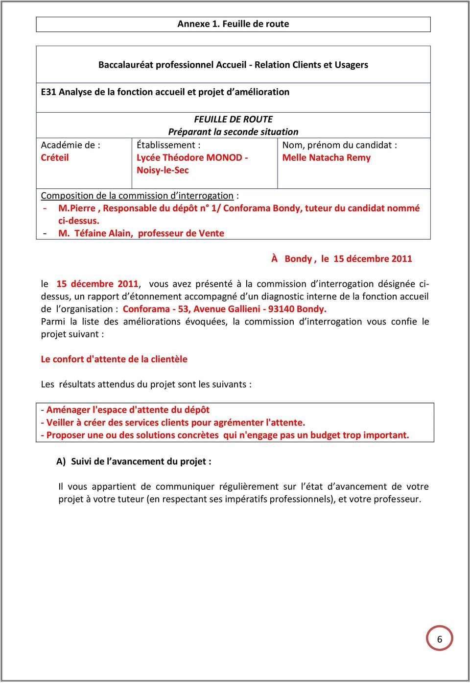 seconde situation Établissement : Lycée Théodore MONOD - Noisy-le-Sec Nom, prénom du candidat : Melle Natacha Remy Composition de la commission d interrogation : - M.