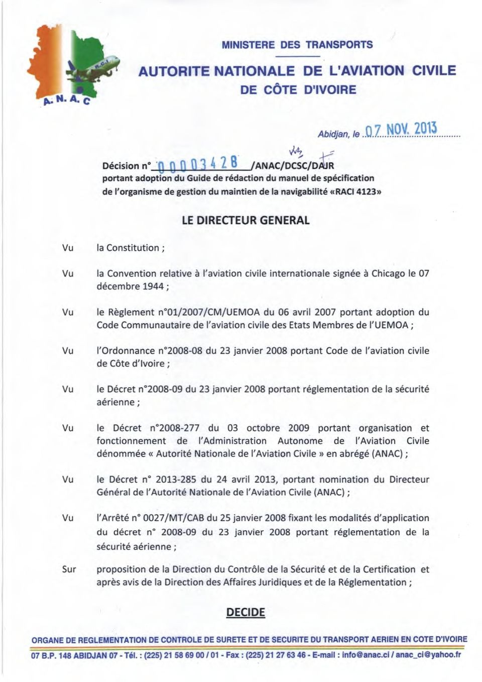 2013 de l'organisme de gestion du maintien de la navigabilité «RACI 4123» LE DIRECTEUR GENERAL Vu la Constitution ; Vu la Convention relative à l'aviation civile internationale signée à Chicago le 07