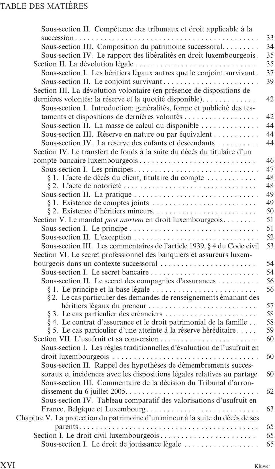Le conjoint survivant...... 39 Section III. La de volution volontaire (en pre sence de dispositions de dernie` res volonte s: la re serve et la quotité disponible).... 42 Sous-section I.