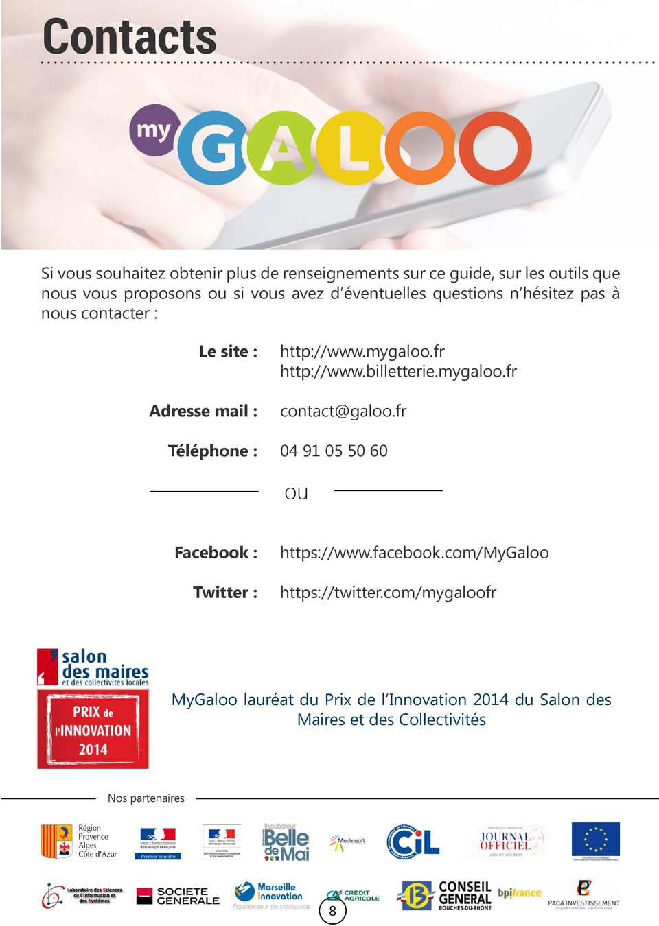 fr http://www.billetterie.mygaloo.fr contact@galoo.fr 04 91 05 50 60 ou Facebook : Twitter : https://www.facebook.