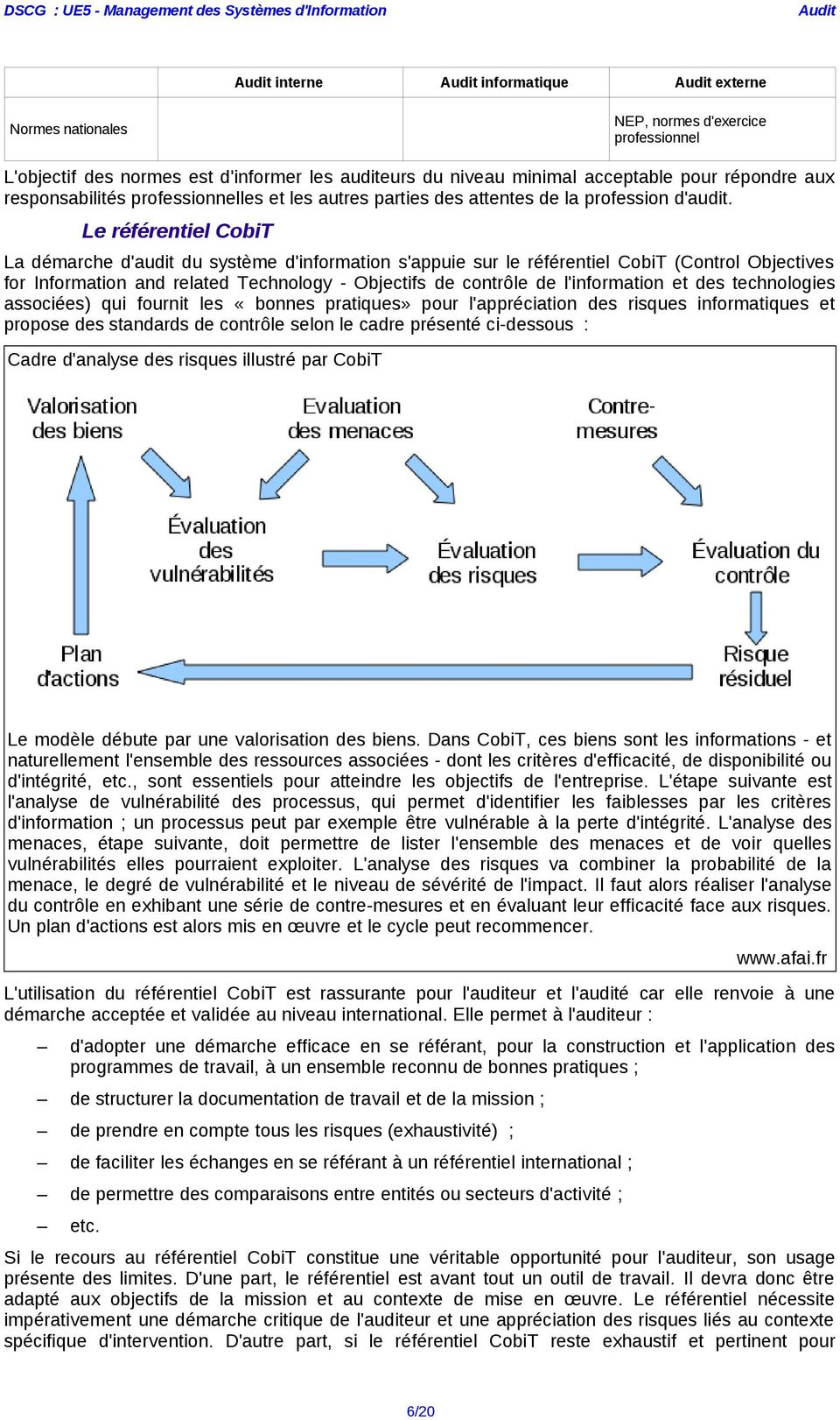 Le référentiel CobiT La démarche d'audit du système d'information s'appuie sur le référentiel CobiT (Control Objectives for Information and related Technology - Objectifs de contrôle de l'information
