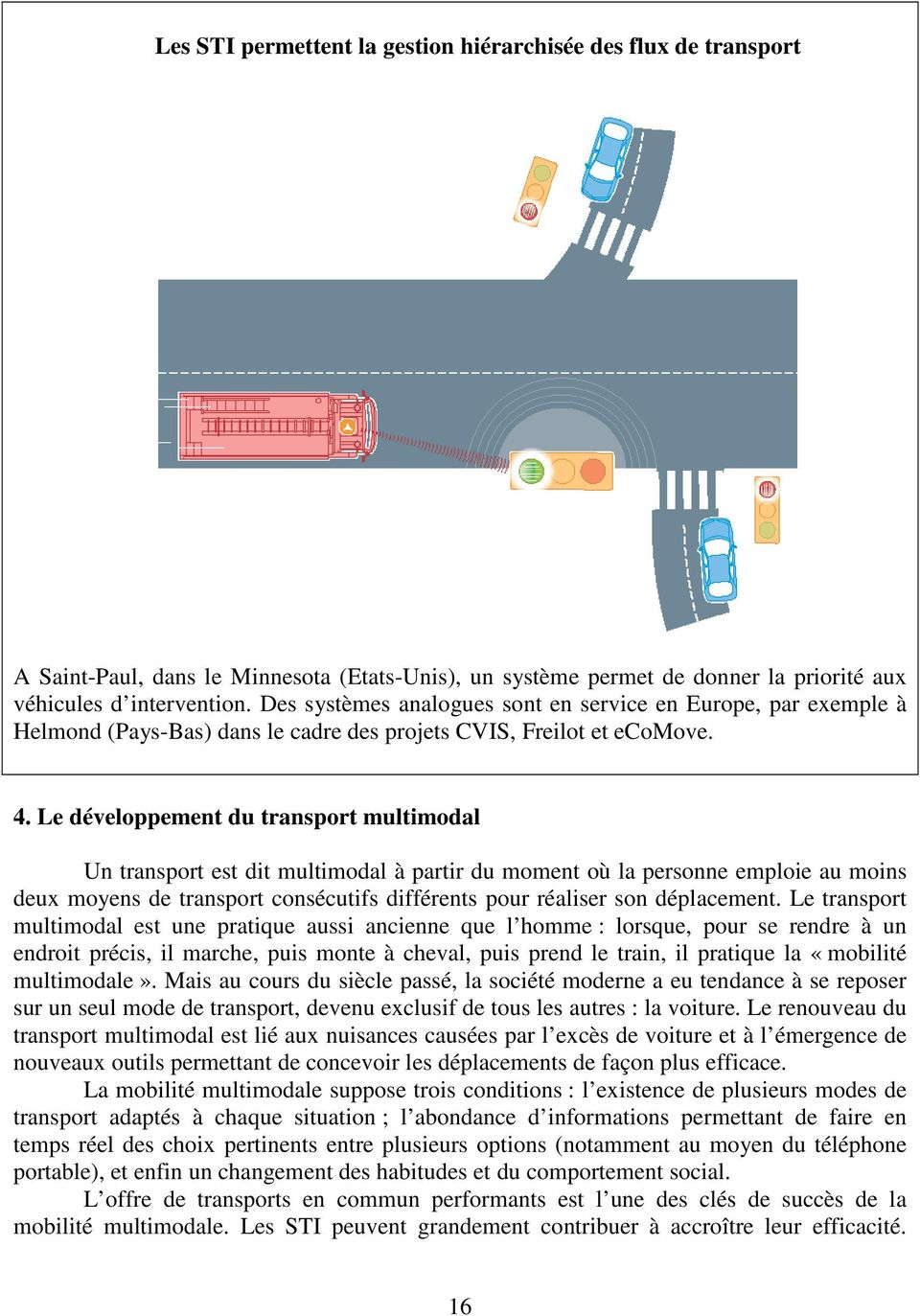 Le développement du transport multimodal Un transport est dit multimodal à partir du moment où la personne emploie au moins deux moyens de transport consécutifs différents pour réaliser son