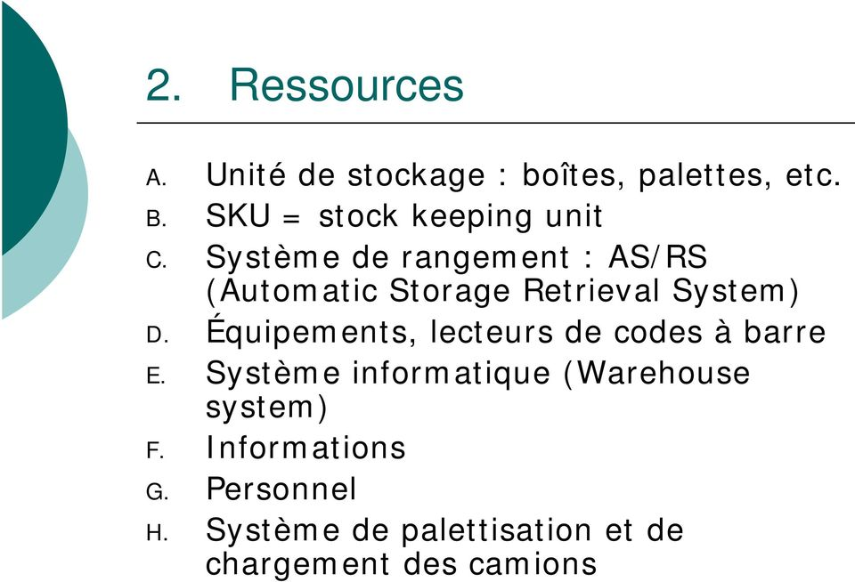 Système de rangement : AS/RS (Automatic Storage Retrieval System) D.