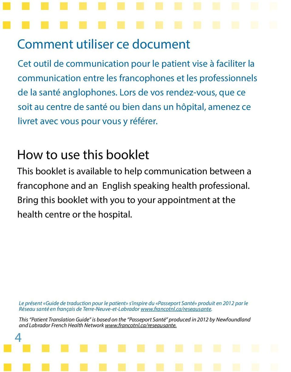 How to use this booklet This booklet is available to help communication between a francophone and an English speaking health professional.