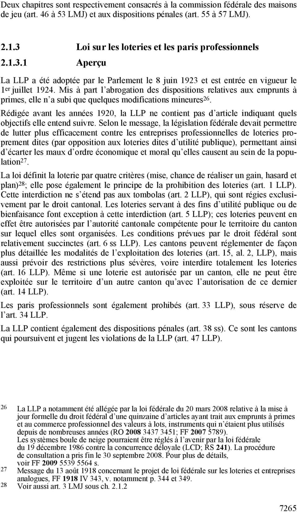 Mis à part l abrogation des dispositions relatives aux emprunts à primes, elle n a subi que quelques modifications mineures 26.